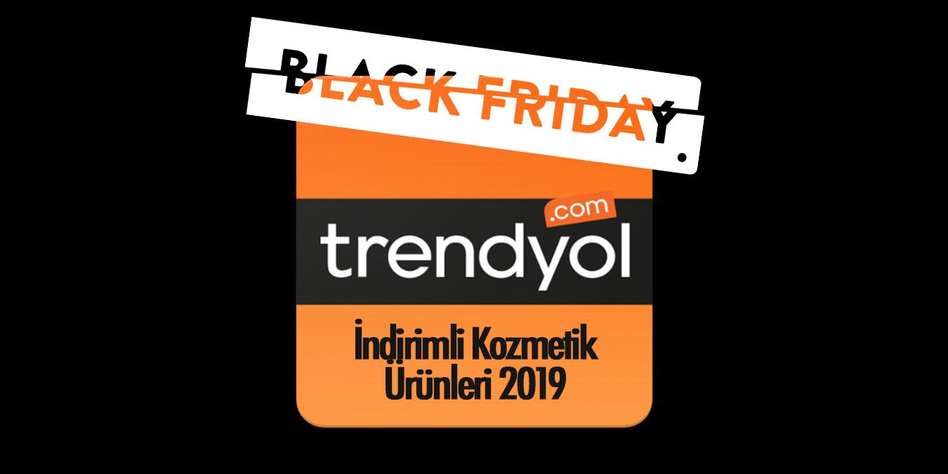Dev Trendyol Black Friday İndirimli Kozmetik Ürünleri 2019 - Efsane Günler Kampanyalı Ürünler ve Fırsatları