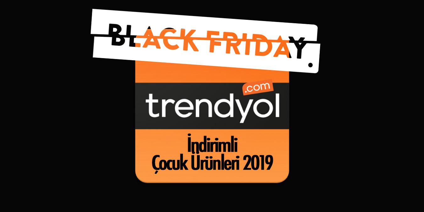 Trendyol Black Friday İndirimli Çocuk Ürünleri 2019 - Efsane Günler Kampanyalı Ürünler ve Fırsatları
