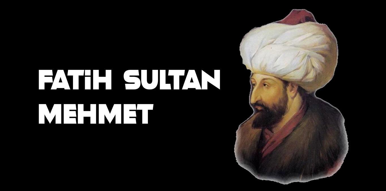Fatih Sultan Mehmet Hakkında 12 İlginç Bilgi!