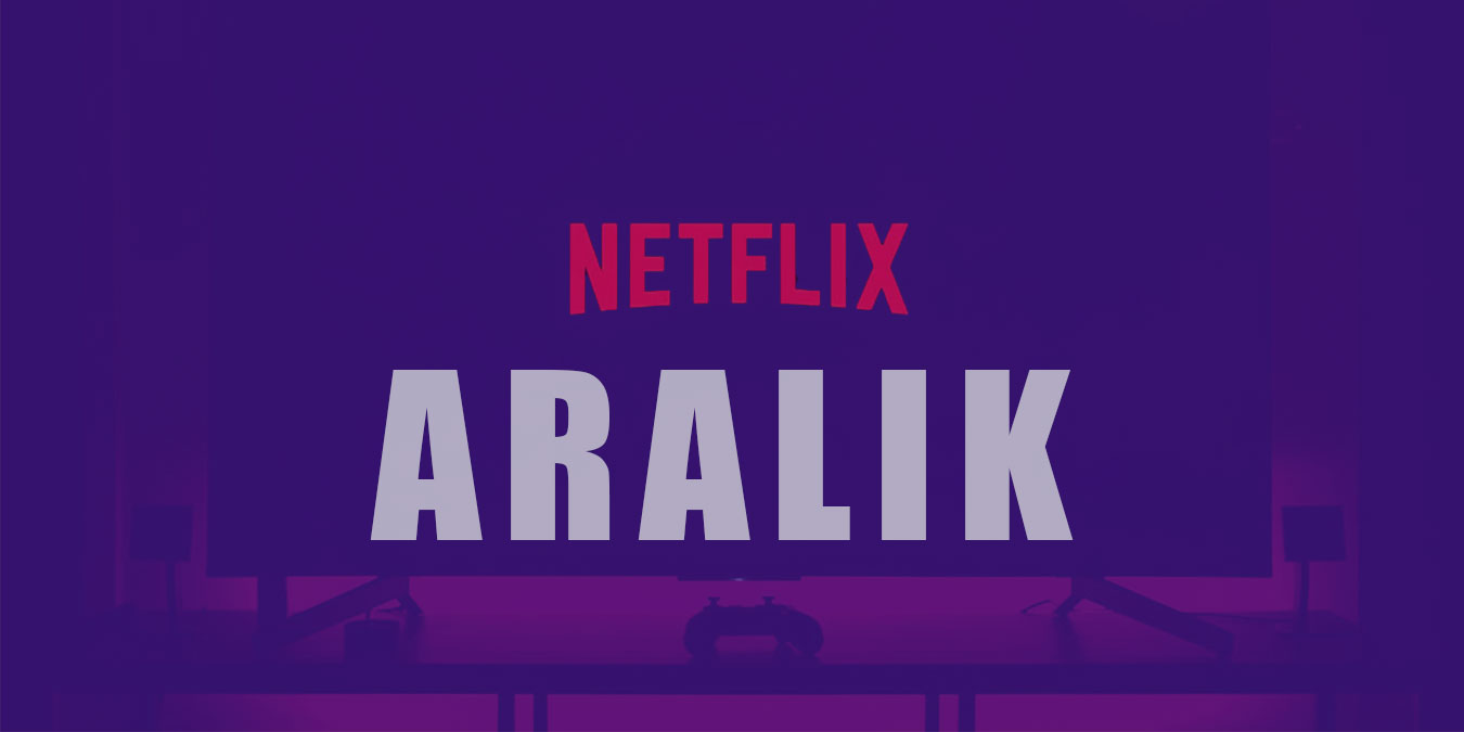 Netflix Aralık 2020 Takvimi - En Yeni 50 Netflix Dizisi ve Filmi