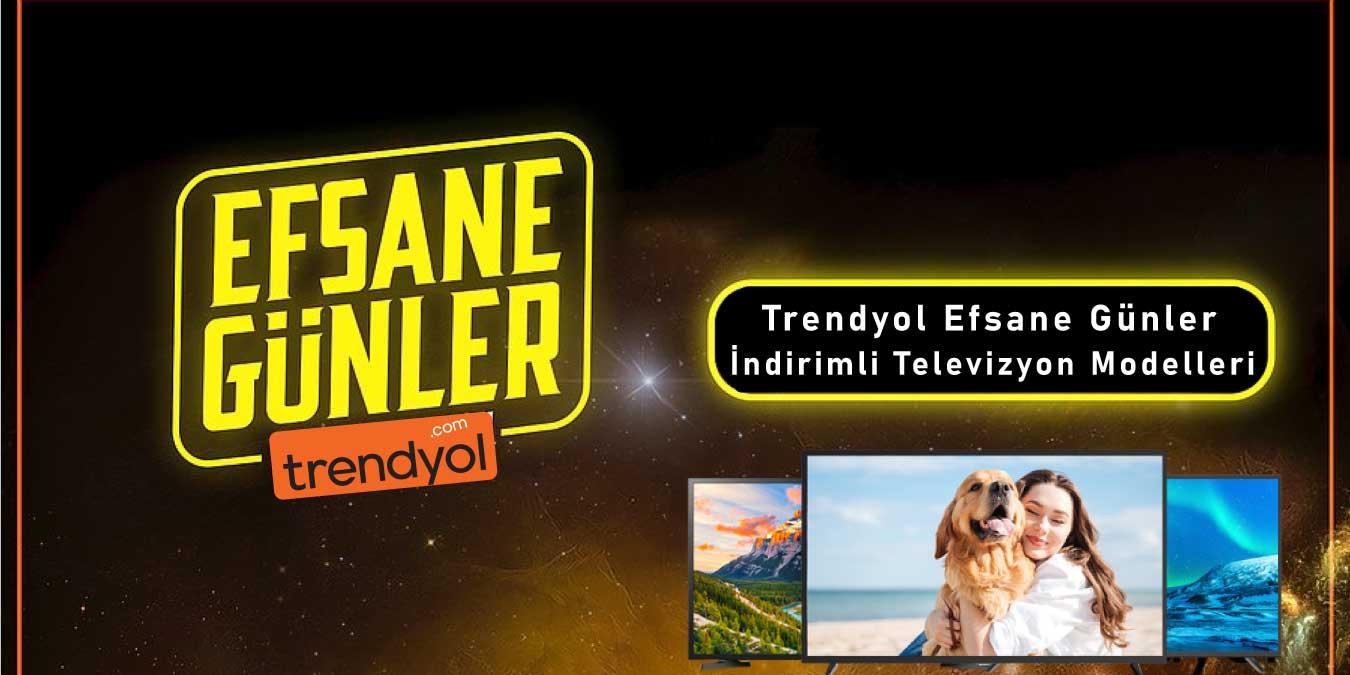Trendyol Efsane Günler Televizyon Modelleri | Black Friday 2020