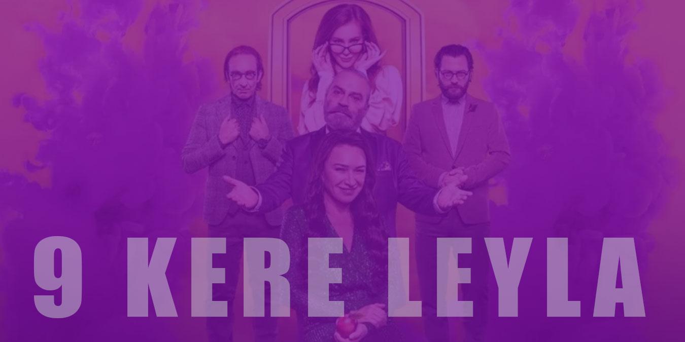 9 Kere Leyla Filmi Konusu, Oyuncuları ve İzleyici Yorumları