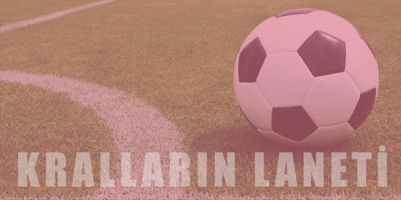 Türk Futbolunda Kralların Laneti