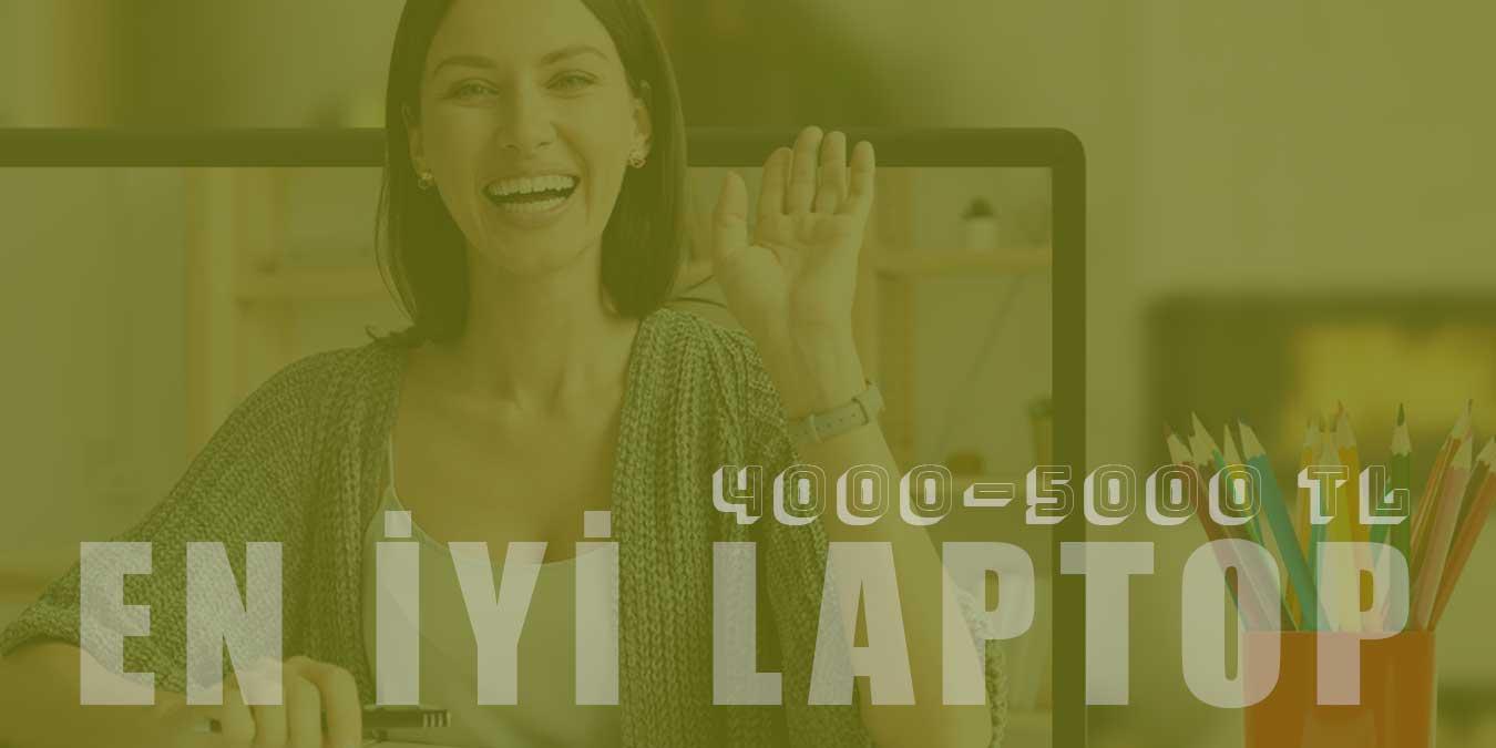 4000–5000 TL Arası En İyi Laptop Model Tavsiyeleri ve Kullanıcı Yorumları