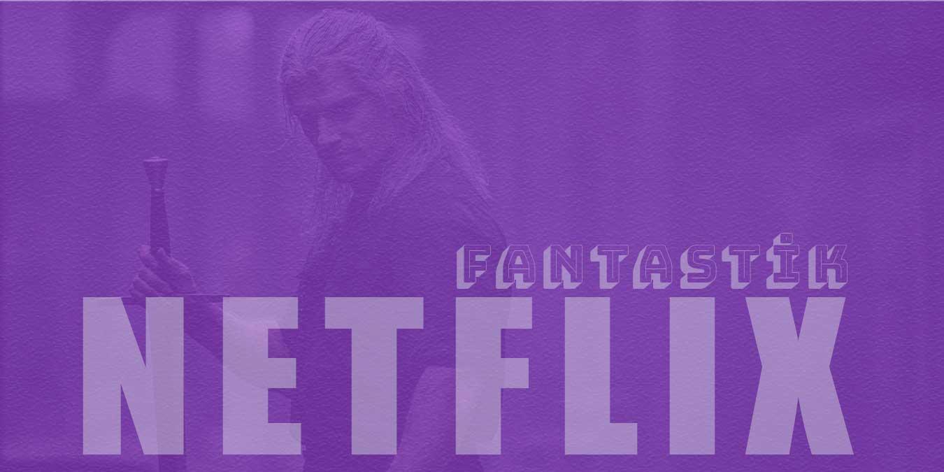 Netflix Fantastik Diziler | Netflix'te IMDB Puanı Yüksek En İyi Fantastik Diziler