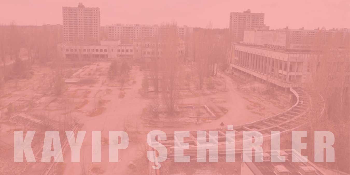 Dünya Üzerindeki Kayıp Şehirler
