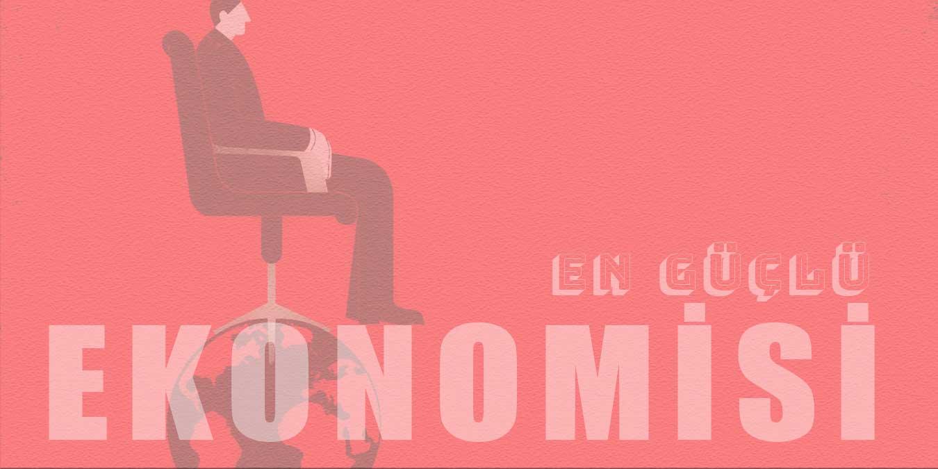 Dünyanın Ekonomisi En Güçlü 10 Ülkesi