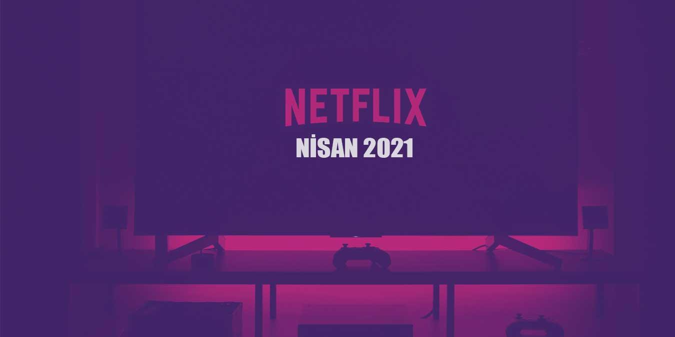 Netflix Nisan 2021 Takvimi - En Yeni 59 Netflix Dizisi ve Filmi