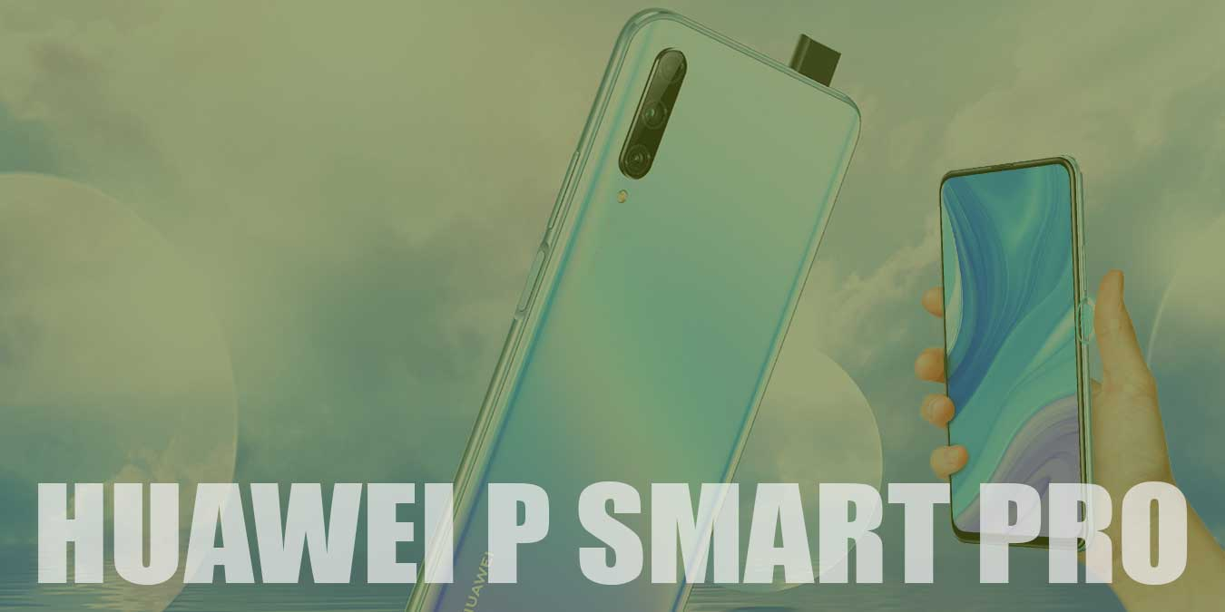 Huawei P Smart Pro Özellikleri, Fiyatı ve İncelemesi