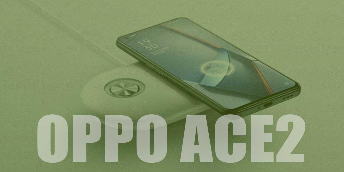 Oppo Ace2 Fiyatı, Özellikleri ve Detaylı İncelemesi