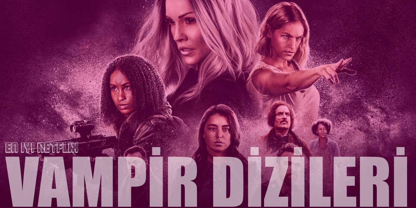 Netflix Vampir Dizileri - En İyi ve En Yeni Netflix Vampir Dizileri | 2021