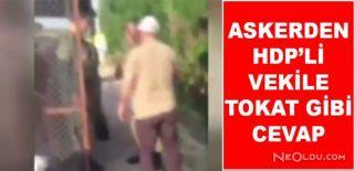 Askerden HDP'li Vekile Tokat Gibi Cevap