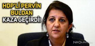 HDP'li Pervin Buldan'ın Aracına Çarptılar