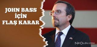 ABD'nin Ankara Büyükelçisi İçin Flaş Karar