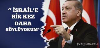 Erdoğan'dan İsrail ve ABD'ye Çağrı!