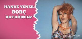 Hande Yener Borç İçinde Yüzüyor!
