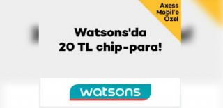 Axess Mobil Watsons 20 TL Chip Para Kampanyası