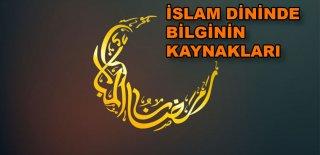 İslam'da Bilginin Kaynakları Hakkında Bilgi
