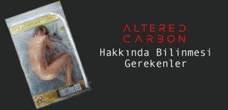 Altered Carbon Hakkında Bilinmesi Gerekenler