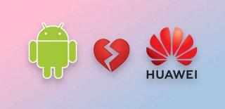 Google ile Huawei'nin Ortaklığı Bitti!