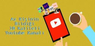 İzlemekten Keyif Alacağınız Az Kişinin Bildiği 10 Youtube Kanalı