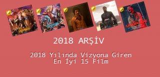 2018 Yılında Vizyona Giren En İyi 15 Film - Bu Listeye Bayılacaksınız!