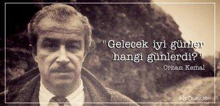 Orhan Kemal Sözleri, Eserleri - Orhan Kemal Eserlerinden Romantik, Etkileyici ve Özlü Sözler