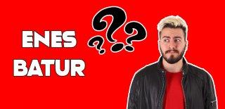 Youtuber Enes Batur Hakkında Bilinmeyen 20 İlginç Bilgi!