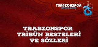 Trabzonspor Sözleri - Trabzonspor Tezahüratları, Tribün Besteleri