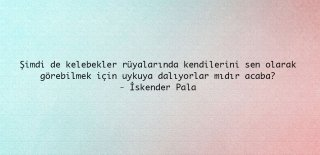 İskender Pala Sözleri - En Güzel İskender Pala Sözleri, İskender Pala'nın Kitaplarından Alıntı Sözler