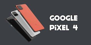 Google Pixel 4 Özellikleri ve İnceleme