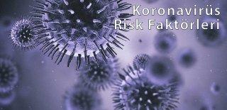 COVID-19: Coronavirus (Koronavirüs) Risk Faktörleri Nelerdir?