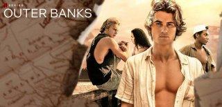 Netflix Orijinal Yapımı Outer Banks Dizisi Hakkında Bilgiler ve İzleyici Yorumları