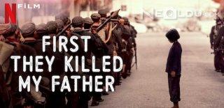 Netflix First They Killed My Father (Önce Babamı Öldürdüler) Filmi Hakkında Bilgiler ve İzleyici Yorumları