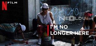 Netflix I'm No Longer Here Filmi Hakkında Bilgiler ve İzleyici Yorumları