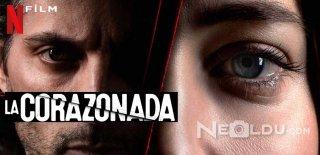Netflix Orijinal Yapımı La Corazonada Filmi Hakkında Bilgiler ve İzleyici Yorumları