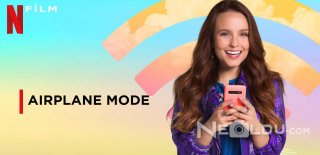 Netflix Orijinal Yapımı Airplane Mode Filmi Hakkında Bilgiler ve İzleyici Yorumları