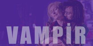 Vampir Filmleri – İzlenmesi Gereken En İyi ve En Yeni 25 Vampir Filmi Önerisi