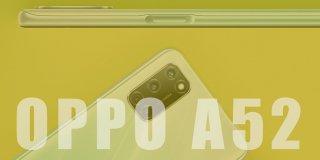 OPPO A52 Fiyatı, Özellikleri ve Detaylı İncelemesi