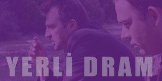 Türk Dram Filmleri - En İyi ve En Yeni 30 Yerli Dram Filmi