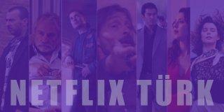 Netflix Türk Dizileri | Netflix'te Yayınlanan En İyi 21 Türk Dizisi