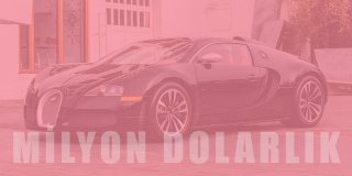 Dünyaca Ünlü İsimlerin Milyon Dolarlara Satın Aldığı 10 Lüks Otomobil!