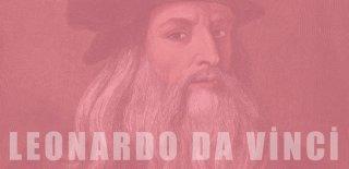 Leonardo Da Vinci Hakkında 15 İlginç Gerçek