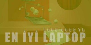 5000 – 6000 TL Arası En İyi Laptop Modelleri ve Kullanıcı Yorumları