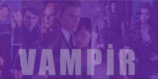 Vampir Dizileri | En İyi ve En Çok İzlenen 20 Vampir Konulu Dizi Önerisi