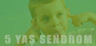 5 Yaş Sendromu Nedir? 5 Yaş Sendromu Hakkında Tüm Merak Edilenler