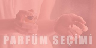 Parfüm Seçerken Nelere Dikkat Etmeliyiz? En İyi 6 Parfüm Önerisi
