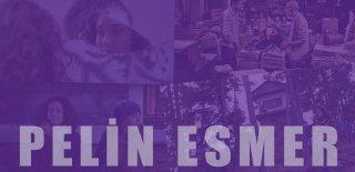 Ünlü Yönetmen ve Senarist Pelin Esmer'in Gelmiş Geçmiş En İyi Filmleri
