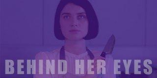 Netflix'İn En Ters Köşe Dizisi Behind Her Eyes'ın İncelemesi