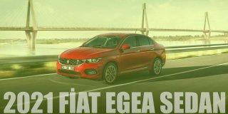 Uygun Fiyat Yerli Üretim: 2021 Fiat Egea Sedan Teknik Özellikleri ve Fiyat Listesi
